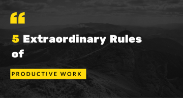 5 Extraordinary Rules of Productive Work